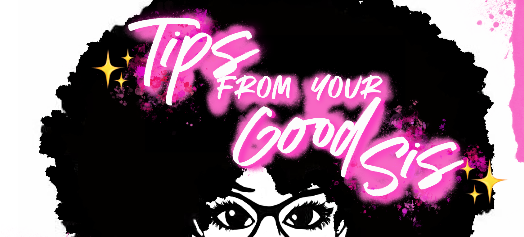 Tips From Your Good Sis
